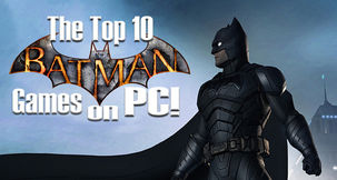 The Top 10 Batman Games on PC!