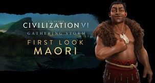 Civilization VI Gathering Storm Reveals the Maori Civilization