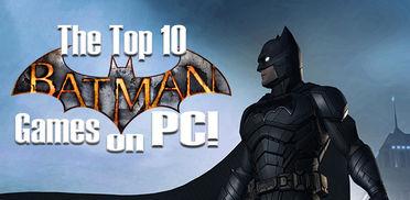 The Top 10 Best Batman Games on PC!